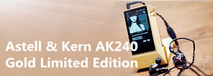 Astell & Kern AK240金色限量版开箱赏析